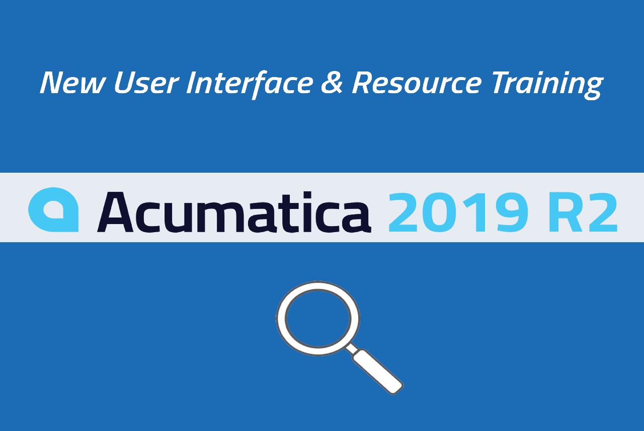 Acumatica 2019 New User Interface & Resource Training [WEBINAR]